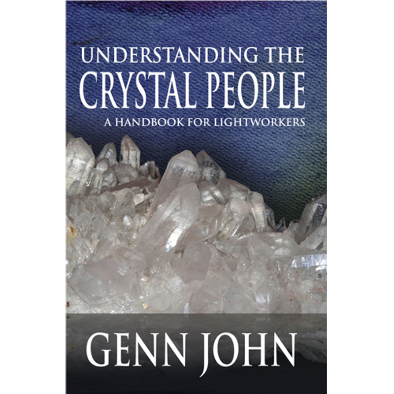 Understanding the Crystal People: A Handbook for Lightworkers